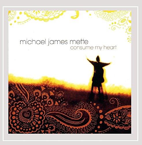 Michael James Mette - Consume My Heart (Single)