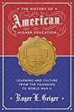 img - for The History of American Higher Education: Learning and Culture from the Founding to World War II (The William G. Bowen Memorial Series in Higher Education) book / textbook / text book
