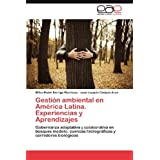 Gestión ambiental en América Latina. Experiencias y Aprendizajes: Gobernanza adaptativa y colaborativa en bosques...