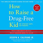How to Raise a Drug-free Kid: The Straight Dope for Parents | Joseph A. Califano