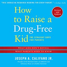 How to Raise a Drug-free Kid: The Straight Dope for Parents (       UNABRIDGED) by Joseph A. Califano Narrated by James Yaegashi