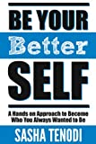 img - for Be Your Better Self: A Hands on Approach to Become Who You Always Wanted to Be book / textbook / text book