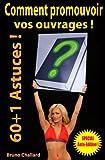 Comment promouvoir votre ouvrage - 60+1 Astuces - Sp�cial Auto-Edition !