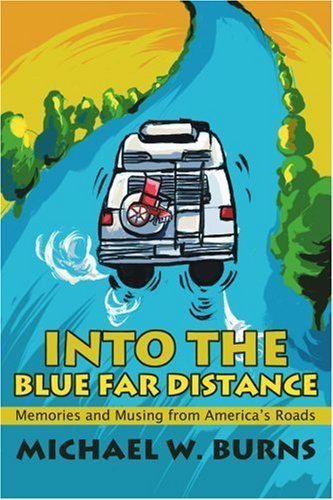 Into the Blue Far Distance: Memories and Musing from America's Roads