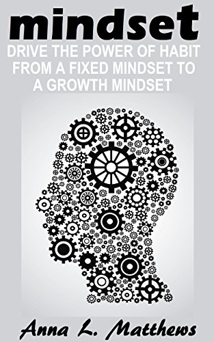 Anna L. Matthews - Mindset: Drive the Power of Habit from A Fixed Mindset to A Growth Mindset (English Edition)
