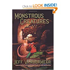 Monstrous Creatures: Explorations of Fantasy through Essays, Articles and Reviews by Jeff VanderMeer