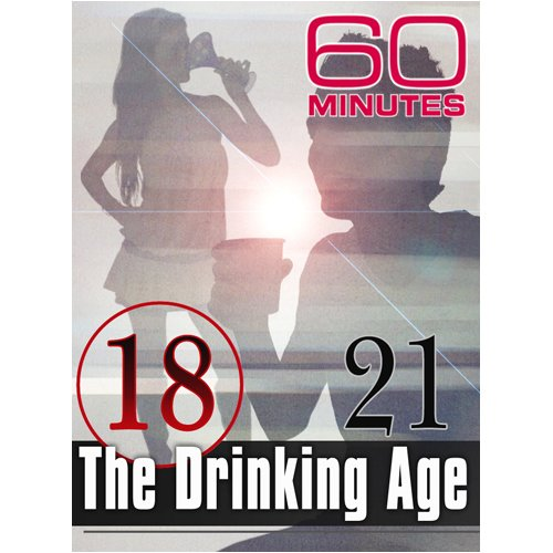 60 Minutes:  The Drinking Age (February 22, 2009)