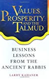 Values, Prosperity, and the Talmud: Business Lessons from the Ancient Rabbis (0471444413) by Kahaner, Larry