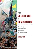 img - for From Resilience to Revolution: How Foreign Interventions Destabilize the Middle East (Columbia Studies in Middle East Politics) book / textbook / text book