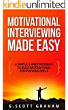 Motivational Interviewing Made Easy: A Simple, 5-week Program to Build Motivational Interviewing Skills (English Edition)