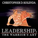 Leadership: The Warrior's Art (       UNABRIDGED) by Christopher D. Kolenda Narrated by Corey Snow