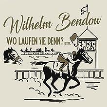 Wo Laufen Sie Denn? Hörbuch von Wilhelm Bendow Gesprochen von: Wilhelm Bendow