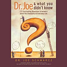 Dr. Joe & What You Didn't Know: 177 Fascinating Questions About the Chemistry of Everyday Life (       UNABRIDGED) by Dr. Joe Schwarcz Narrated by Nick Hahn
