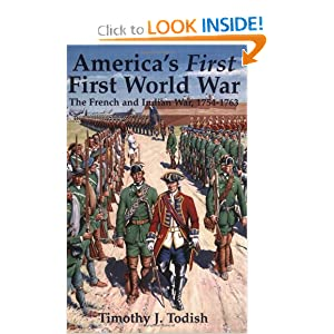 America's First First World War: The French and Indian War, 1754-1763 Timothy J. Todish