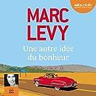 Une autre idée du bonheur (       Texte intégral) Auteur(s) : Marc Levy Narrateur(s) : Odile Cohen