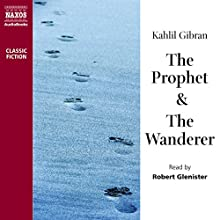 The Prophet & The Wanderer Audiobook by Khalil Gibran Narrated by Robert Glenister