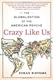 img - for By Ethan Watters - Crazy Like Us: The Globalization of the American Psyche (12/13/09) book / textbook / text book