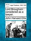 Lord Brougham: considered as a lawyer.
