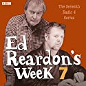 Ed Reardon's Week: The Complete Seventh Series  by Andrew Nickolds, Christopher Douglas Narrated by Christopher Douglas, John Fortune, Stephanie Cole, Sally Hawkins