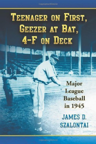 Teenager On First, Geezer At Bat, 4-F On Deck: Major League Baseball In 1945