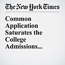 Common Application Saturates the College Admissions Market, Critics Say Other by Mike Mcphate Narrated by Keith Sellon-Wright