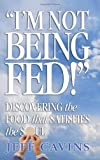 I'm Not Being Fed: Discovering the Food That Satisfies the Soul