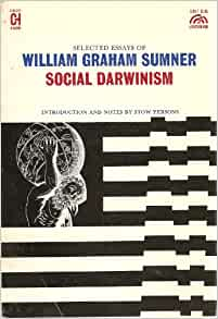 social darwinism selected essays of william graham sumner David m hart is the director of liberty fund's online library of liberty project and the discussion so far has already highlighted the way in which this form of argument gave rise to the misleading charge of social darwinism in this essay william graham sumner, what social.
