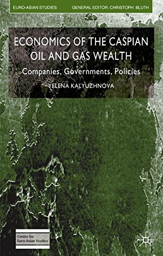 Economics of the Caspian Oil and Gas Wealth: Companies, Governments, Policies (Euro-Asian Studies), by Y. Kalyuzhnova