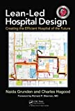 img - for Lean-Led Hospital Design: Creating the Efficient Hospital of the Future by Naida Grunden (Mar 16 2012) book / textbook / text book
