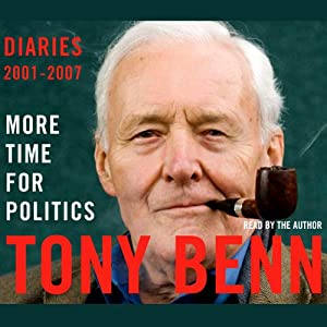 More Time for Politics: Diaries 2001-2007 | [Tony Benn]