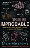 This Is Improbable: Cheese String Theory, Magnetic Chickens, and Other WTF Research (1851689311) by Abrahams, Marc