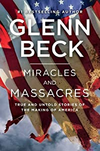 Miracles and Massacres: True and Untold Stories of the Making of America by