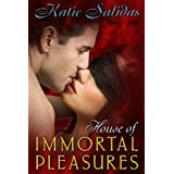 House of Immortal Pleasures ~ Katie Salidas
