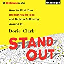 Stand Out: How to Find Your Breakthrough Idea and Build a Following Around It (       UNABRIDGED) by Dorie Clark Narrated by Dorie Clark