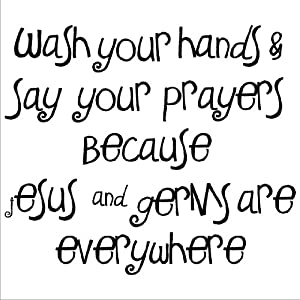 Wash Your Hands and Say Your Prayers Becuase Jesus and Germs Are Everywhere wall sayings vinyl lettering home decor decal sticker quotes appliques religious bathroom clean by Wall Sayings Vinyl Lettering