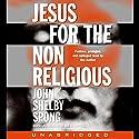 Jesus for the Non-Religious Hörbuch von John Shelby Spong Gesprochen von: John Shelby Spong, Alan Sklar