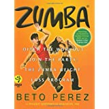 Zumba: Ditch the Workout, Join the Party! the Zumba Weight Loss Program [With DVD]by Beto P�rez