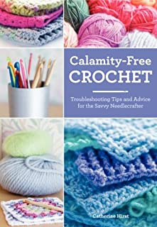 Book Cover: Calamity-Free Crochet: Troubleshooting Tips and Advice for the Savvy Needlecrafter