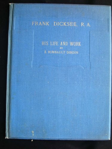 Frank Dicksee, R.A. His life and work. With reproductions and a portrait (Christmas Art Annual. 1905.)