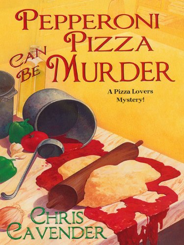 Pepperoni Pizza Can Be Murder (Eleanor Swift)