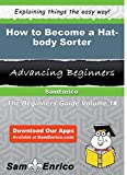 How to Become a Hat-body Sorter