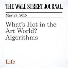 What's Hot in the Art World? Algorithms (       UNABRIDGED) by Robert Lee Hotz Narrated by Ken Borgers