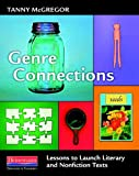 By Tanny McGregor - Genre Connections: Lessons to Launch Literary and Nonfiction Texts (1/14/13)