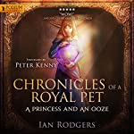 Chronicles of a Royal Pet: A Princess and an Ooze: Royal Ooze Chronicles, Book 1 | Ian Rodgers