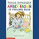 Amber Brown Is Feeling Blue Audiobook by Paula Danziger Narrated by Dana Lubotsky