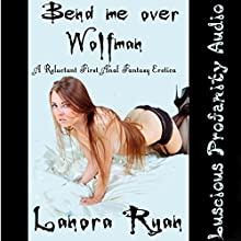Bend Me Over Wolfman: A Reluctant First Anal Fantasy Erotica (       UNABRIDGED) by Lanora Ryan Narrated by Sadie Sensual