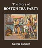 img - for The Story of the Boston Tea Party (Annotated) book / textbook / text book