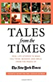 Tales from the Times: Real-Life Stories to Make You Think, Wonder, and Smile, from the Pages of The New York Times (0312312334) by The New York Times