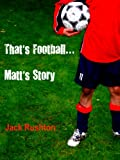 That's Football...Matt's Story.
