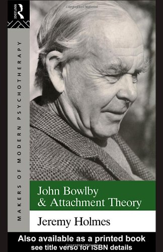 John Bowlby and Attachment Theory (The Makers of Modern Psychotherapy)